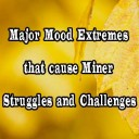Major Mood Extremes that cause Miner Struggles and Challenges